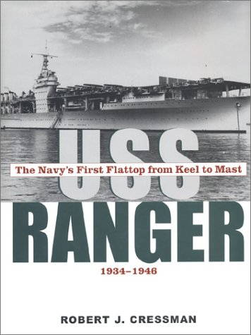 USS <i>Ranger</i>: The Navy's First Flattop from Keel to Mast, 1934-1946