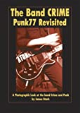 img - for The Band Crime: Punk77 Revisited: A Photographic Look at the Band Crime and Punk book / textbook / text book