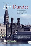 Lost Dundee : Dundee's Lost Architectural Heritage, McKean, Charles and Whatley, Patricia, 1780271069