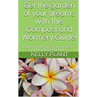 Get the garden of your dreams with this Compost and Wormery Guide!: Includes other hints and tips on how to lower your carbon footprint
