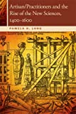 Artisan/Practitioners and the Rise of the New Sciences, 1400-1600 (OSU Press Horning Visiting Scholars Publication)