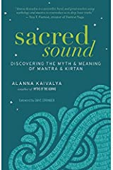 Sacred Sound: Discovering the Myth and Meaning of Mantra and Kirtan Paperback