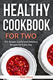 Healthy Cookbook for Two: 150 Simple, Useful and Delicious Recipes for Every Day
