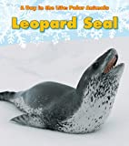 Leopard Seal (A Day in the Life: Polar Animals)