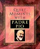 Quiet Moments with Padre Pio, Patricia Treece, 1569551294
