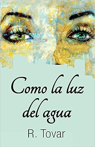 Amazon.com: Como la luz del agua (Spanish Edition) (9781973200420): R. Tovar: Books
