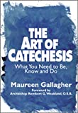 img - for The Art of Catechesis: What You Need to Be, Know and Do book / textbook / text book