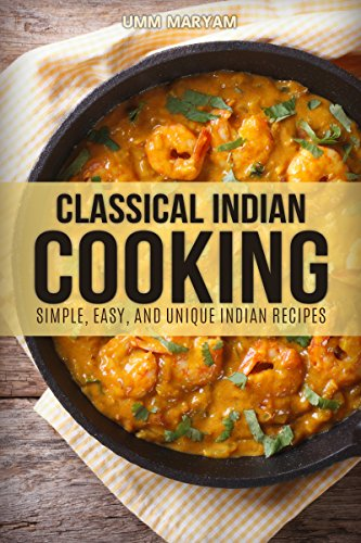 Classical Indian Cooking Simple Easy And Unique Indian Recipes