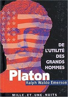 Platon ou Le philosophe ; précédé de De l'utilité des grands hommes, Emerson, Ralph Waldo