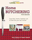 Home Butchering Handbook, Angela England and Jamie Waldron, 1615642137