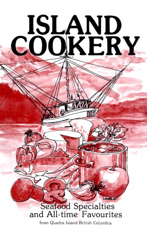 Island Cookery: Seafood Specialties and Alltime Favourites from Quadra Island British Columbia by Quadra Island Child Care Society
