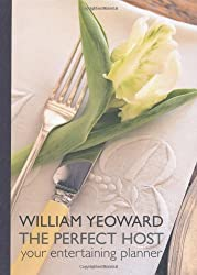 William Yeoward The Perfect Host: Your Entertaining Planner