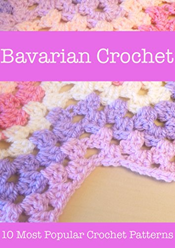 Amazoncom Bavarian Crochet 10 Most Popular Crochet Patterns Ebook