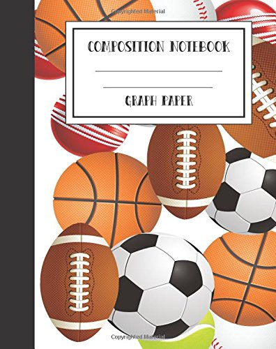 """Composition Notebook Graph Paper Grid Basketball Americal Football 8"""" x 10"""",120 Pages: Softcover Journal to write in, College Ruled, Boys Kids Teens Workbook for School, Office or Personal Use pdf epub"""