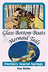 Glass Bottom Boats & Mermaid Tails: Florida's Tourist Springs Paperback