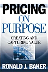 Pricing on Purpose: Creating and Capturing Value by Ronald J. Baker (2006-02-03) Hardcover