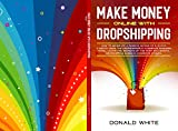 MAKE MONEY ONLINE WITH DROPSHIPPING: HOW TO GENERATE A PASSIVE INCOME OF $ 10,000 A MONTH USING THE DROPSHIPPING E-COMMERCE BUSINESS MODEL. LEARN THE SECRETS ... SUCCESS. (Affiliate Marketing Book 2)