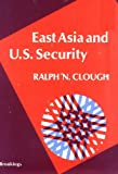 East Asia and U. S. Security, Ralph N. Clough, 0815714793