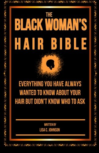 The Black Woman's Hair Bible: Everything You Have Always Wanted To Know About Your Hair But Didn't Know Who To Ask Paperback – February 16, 2014