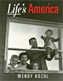 Life's America : Family and Nation in Postwar Photojournalism, Kozol, Wendy, 1566391520