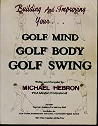 Building and Improving Your...Golf Mind, Golf Body, Golf Swing