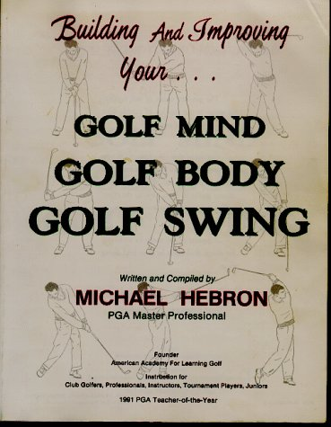 (Building and Improving Your Golf Mind, Golf Body, Golf Swing)