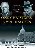 One Christmas in Washington: Churchill and Roosevelt Forge the Grand Alliance