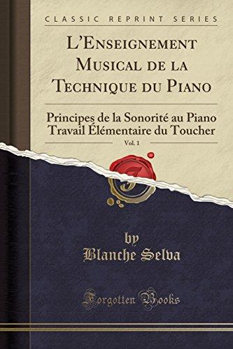 L'Enseignement Musical de la Technique du Piano, Vol. 1: Principes de la Sonorite au Piano Travail Elementaire du Toucher (Classic Reprint)  [Selva, Blanche] (Tapa Blanda)