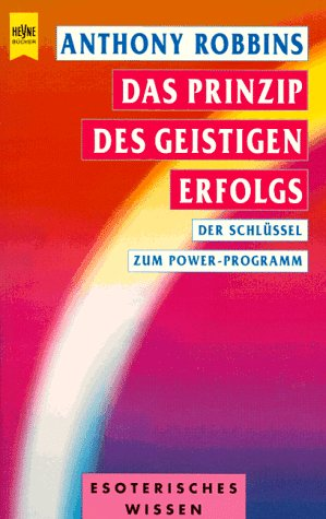 Das Prinzip des geistigen Erfolgs. Der Schlüssel zum Power- Programm. Broschiert – November 1999 Anthony Robbins Heyne Verlag 3453143345