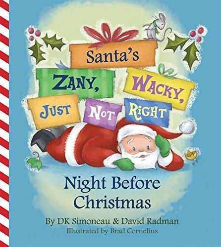 By DK Simoneau Santa's (Zany, Wacky, Just Not Right!) Night Before Christmas (Zanies Santa)