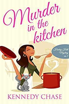 Murder in the Kitchen (Cozy Murder Mystery) (Harley Hill Mysteries Book 3) by [Chase, Kennedy]