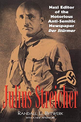 Julius Streicher: Nazi Editor of the Notorious Anti-semitic Newspaper Der Sturmer -