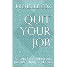 Quit your Job: A manual on quitting your job and getting hired again