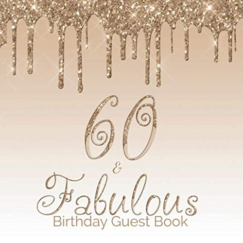 60 & Fabulous Birthday Guest Book: 60th - Sixtieth Gold Keepsake Memento Gift Book For Family Friends To Write In With Messages Good Wishes And Comments Sign In Notebook (60 Birthday Guest Book)