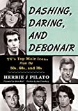 img - for Dashing, Daring, and Debonair: TV's Top Male Icons from the 50s, 60s, and 70s book / textbook / text book