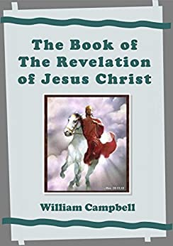The Book of the Revelation of Jesus Christ by [Campbell, William]