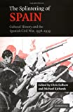 img - for The Splintering of Spain: Cultural History and the Spanish Civil War, 1936-1939 book / textbook / text book