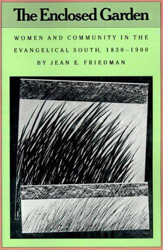 The Enclosed Garden: Women and Community in the Evangelical South, 1830-1900 (Fred W. Morrison Series in Southern Studies)