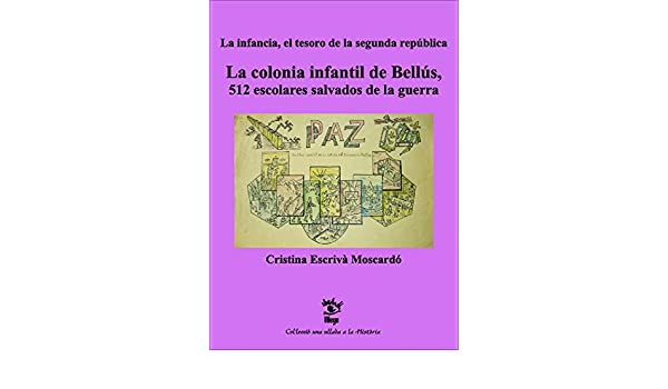 La Colonia Infantil De Bellús. 512 Escolares Salvados De La Guerra: Amazon.es: Cristina Escrivà Moscardó: Libros