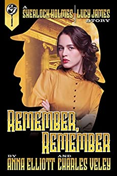 Remember, Remember: a Sherlock Holmes and Lucy James Mystery (English Edition) por [Elliott, Anna, Veley, Charles]