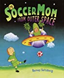 The Soccer Mom from Outer Space, Barney Saltzberg, 0517800632