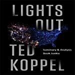 Summary & Analysis of Lights Out: A Cyberattack, A Nation Unprepared, Surviving the Aftermath by Ted Koppel |  Book Junkie