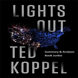 Summary & Analysis of Lights Out: A Cyberattack, A Nation Unprepared, Surviving the Aftermath by Ted Koppel Audiobook