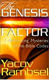 The Genesis Factor: The Amazing Mysteries of the Bible Codes
