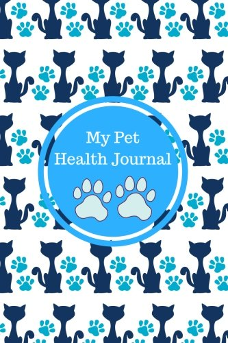 My Pet Health Journal: Notebook For Animal Lovers, Cat, Dog, Hamsters & More, Record Food Diet, Track Veterinaries Visit and Much More, Six Months ... Book (Pet Health Record) (Volume 2)
