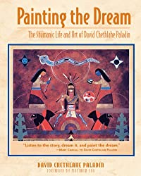 Painting the Dream: The Shamanic Life and Art of David Chethlahe Paladin