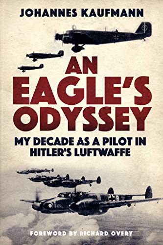 An Eagle's Odyssey: My Decade as a Pilot in Hitler's ()