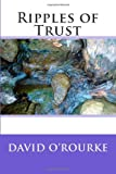 Ripples of Trust, David O'Rourke, 145374147X