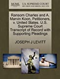 Ransom Charles and A. Marvin Koon, Petitioners, V. United States. U. S. Supreme Court Transcript of Record with Supporting Pleadings, Joseph J. Levitt, 1270704664