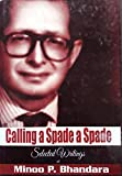CALLING A SPADE A SPADE: Selected Writings of Minoo P.Bhandara